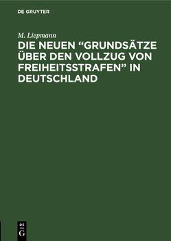 """Die neuen """"Grundsätze über den Vollzug von Freiheitsstrafen"""" in Deutschland von Liepmann,  Moritz"""