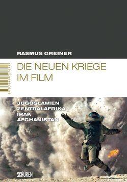 Die neuen Kriege im Film: Jugoslawien – Zentralafrika – Irak – Afghanistan von Greiner,  Rasmus