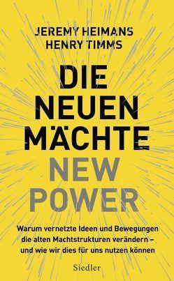 Die neuen Mächte – New Power von Heimans,  Jeremy, Schlatterer,  Heike, Schmid,  Sigrid, Timms,  Henry