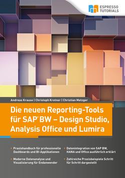 Die neuen Reporting-Tools für SAP BW – Design Studio, Analysis Office und Lumira von Krause,  Andreas, Kretner,  Christoph, Metzger,  Christian