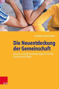 Die Neuentdeckung der Gemeinschaft von Coenen-Marx,  Cornelia, Hofmann,  Beate
