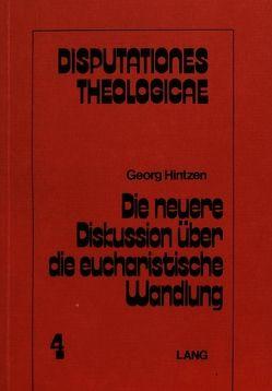 Die neuere Diskussion über die eucharistische Wandlung von Hintzen,  Georg
