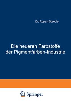 Die neueren Farbstoffe der Pigmentfarben-Industrie von Staeble,  Rupert