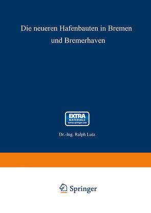 Die neueren Hafenbauten in Bremen und Bremerhaven von Lutz,  Ralph