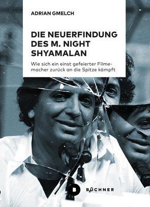 Die Neuerfindung des M. Night Shyamalan von Gmelch,  Adrian
