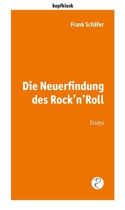 Die Neuerfindung des Rock'n'Roll von Reiffer,  Andreas, Schäfer,  Frank