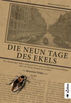 Die neun Tage des Ekels. Der Hamburger Sülze-Aufstand 1919 und wie Elfriede Schwerdtfeger ihn von ihrem Fenster aus erlebte von Flohr,  Karsten