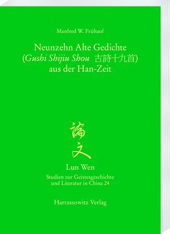 Die Neunzehn Alten Gedichte (Gushi Shijiu Shou 古詩十九首) aus der Han-Zeit von Frühauf,  Manfred W.