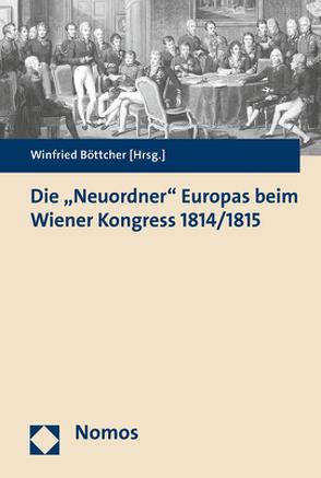 """Die """"Neuordner"""" Europas beim Wiener Kongress 1814/1815 von Böttcher,  Winfried"""