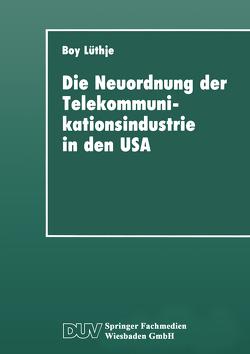 Die Neuordnung der Telekommunikationsindustrie in den USA von Lüthje,  Boy