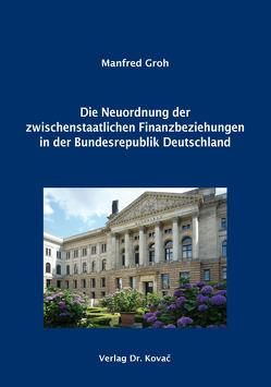 Die Neuordnung der zwischenstaatlichen Finanzbeziehungen in der Bundesrepublik Deutschland von Groh,  Manfred