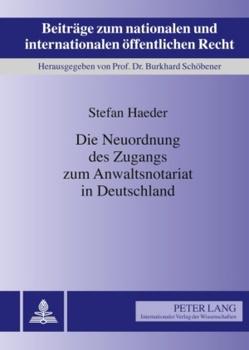 Die Neuordnung des Zugangs zum Anwaltsnotariat in Deutschland von Haeder,  Stefan