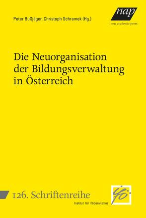 Die Neuorganisation der Bildungsverwaltung in Österreich von Bußjäger,  Peter, Schramek,  Christoph