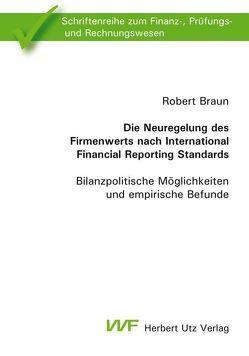 Die Neuregelung des Firmenwerts nach International Financial Reporting Standards von Braun,  Robert