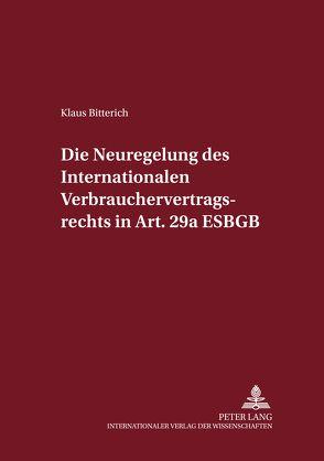 Die Neuregelung des Internationalen Verbrauchervertragsrechts in Art. 29a EGBGB von Bitterich,  Klaus