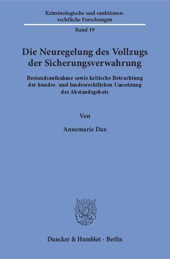 Die Neuregelung des Vollzugs der Sicherungsverwahrung. von Dax,  Annemarie