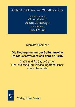 Die Neuregelungen der Selbstanzeige im Steuerstrafrecht seit dem 1.1.2015 von Schmeer,  Mareike