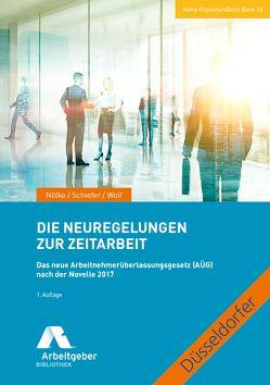 Die Neuregelungen zur Zeitarbeit von Nölke,  Margrit, Schiefer,  Bernd, Wolf,  Roland