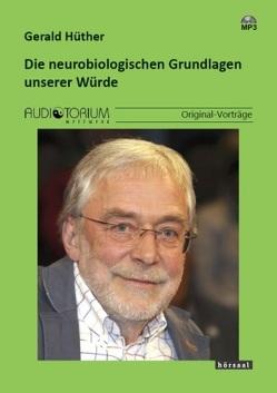Die neurobiologischen Grundlagen unserer Würde von Hüther,  Gerald