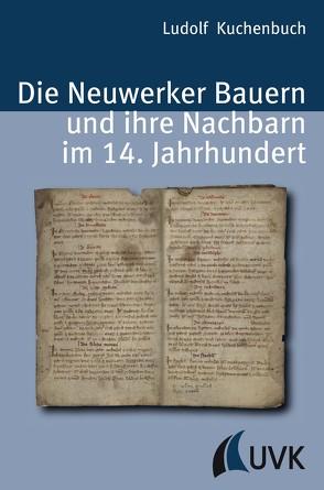 Die Neuwerker Bauern und ihre Nachbarn im 14. Jahrhundert von Kuchenbuch,  Ludolf