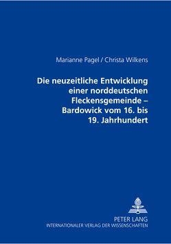Die neuzeitliche Entwicklung einer norddeutschen Fleckensgemeinde – Bardowick vom 16. bis 19. Jahrhundert von Pagel,  Marianne, Wilkens,  Christa