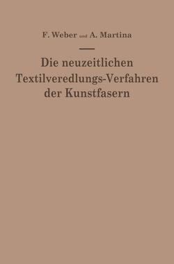 Die neuzeitlichen Textilveredlungs-Verfahren der Kunstfasern von Martina,  Aldo, Weber,  Franz