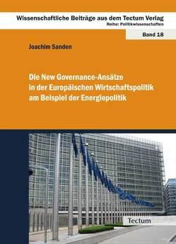 Die New Governance-Ansätze in der Europäischen Wirtschaftspolitik am Beispiel der Energiepolitik von Sanden,  Joachim