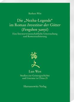 """Die """"Nezha-Legende"""" im Roman Investitur der Götter (Fengshen yanyi) von Witt,  Barbara"""
