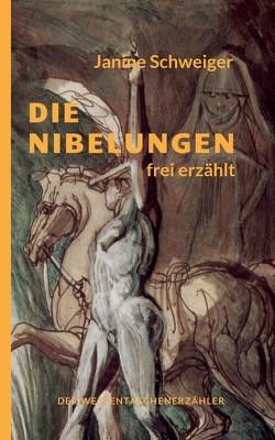 Die Nibelungen frei erzählt von Schweiger,  Janine