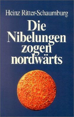Die Nibelungen zogen nordwärts von Ritter-Schaumburg,  Heinz, Wisniewski,  Roswitha
