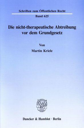 Die nicht-therapeutische Abtreibung vor dem Grundgesetz. von Kriele,  Martin