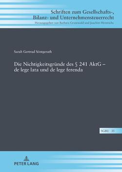 Die Nichtigkeitsgründe des § 241 AktG – de lege lata und de lege ferenda von Söntgerath,  Sarah