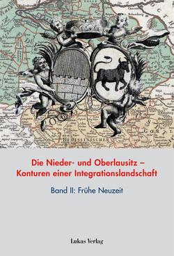 Die Nieder- und Oberlausitz – Konturen einer Integrationslandschaft, Bd. II: Frühe Neuzeit von Heimann,  Heinz-Dieter, Neitmann,  Klaus, Tresp,  Uwe