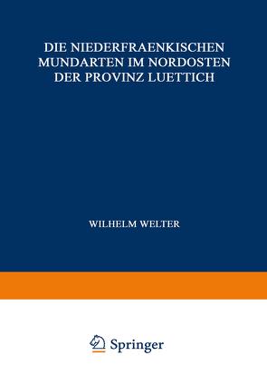 Die Niederfraenkischen Mundarten im Nordosten der Provinz Luettich von Delhez,  J., Grootaers,  L., Langohr,  J., Welter,  Wilhelm