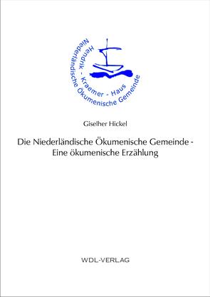 Die Niederländische Ökumenische Gemeinde – Eine ökumenische Erzählung von Hickel,  Giselher