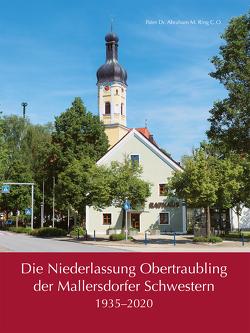 Die Niederlassung Obertraubling der Mallersdorfer Schwestern von Ring C.O.,  Pater Dr. Abraham M.
