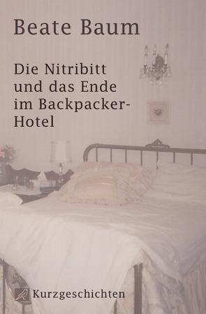 Die Nitribitt und das Ende im Backpacker-Hotel von Baum,  Beate