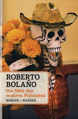 Die Nöte des wahren Polizisten von Bolaño,  Roberto, Hansen,  Christian