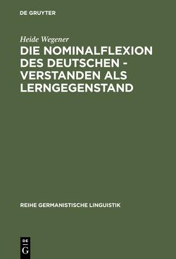 Die Nominalflexion des Deutschen – verstanden als Lerngegenstand von Wegener,  Heide