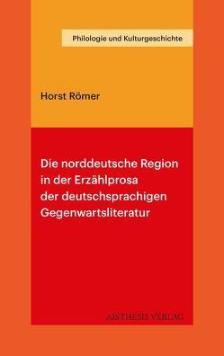 Die norddeutsche Region in der Erzählprosa der deutschsprachigen Gegenwartsliteratur von Römer,  Horst