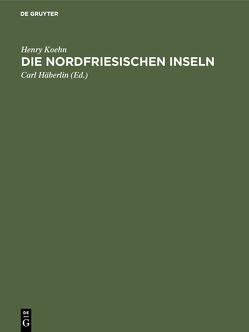 Die Nordfriesischen Inseln von Häberlin,  Carl, Koehn,  Henry
