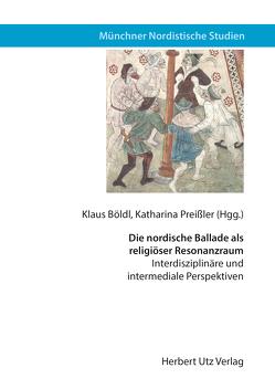 Die nordische Ballade als religiöser Resonanzraum von Böldl,  Klaus, Preißler,  Katharina