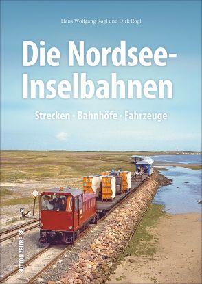 Die Nordsee-Inselbahnen von Rogl,  Dirk, Rogl,  Hans-Wolfgang
