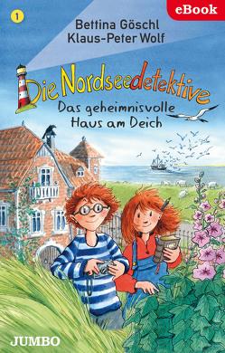 Die Nordseedetektive. Das geheimnisvolle Haus am Deich von Goeschl,  Bettina, Wolf,  Klaus-Peter