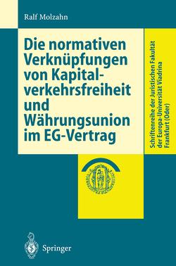Die normativen Verknüpfungen von Kapitalverkehrsfreiheit und Währungsunion im EG-Vertrag von Molzahn,  Ralf