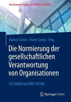 Die Normierung der gesellschaftlichen Verantwortung von Organisationen von Czuray,  Marie, Scholz,  Markus