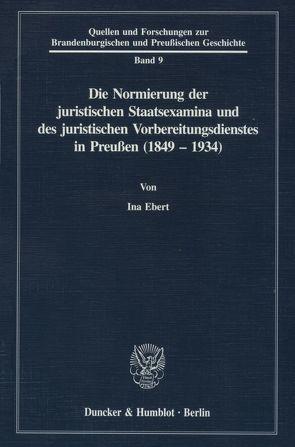Die Normierung der juristischen Staatsexamina und des juristischen Vorbereitungsdienstes in Preußen (1849 – 1934). von Ebert,  Ina