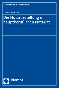 Die Notarbestellung im hauptberuflichen Notariat von Egerland,  Thomas