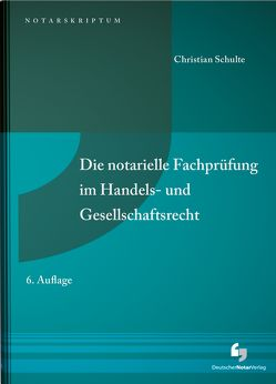 Die notarielle Fachprüfung im Handels- und Gesellschaftsrecht von Schulte,  Christian