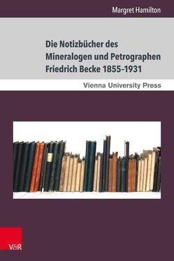 Die Notizbücher des Mineralogen und Petrographen Friedrich Becke 1855–1931 von Fassmann,  Heinz, Hamilton,  Margret